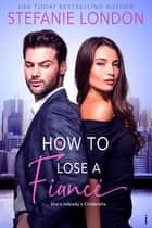 How to Lose a Fiancé eBook by Stefanie London