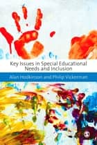 Key Issues in Special Educational Needs and Inclusion ebook by Dr Philip Vickerman,Alan Hodkinson