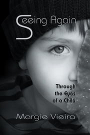 Seeing Again - Through the Eyes of a Child ebook by Margie Vieira