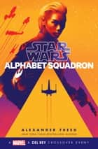 Alphabet Squadron (Star Wars) ebook by Alexander Freed