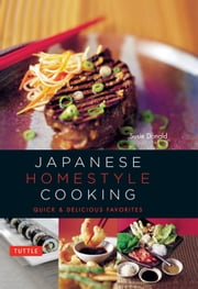 Japanese Homestyle Cooking - Quick and Delicious Favorites ebook by Susie Donald
