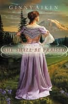 She Shall Be Praised - A Women of Hope Novel ebook by Ginny Aiken