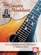 The Complete Mandolinist - A Comprehensive Method ebook by Marilynn Mair