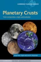 Planetary Crusts - Their Composition, Origin and Evolution ebook by S. Ross Taylor, Scott McLennan