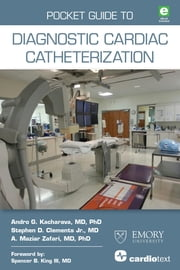 Pocket Guide to Diagnostic Cardiac Catheterization ebook by Andro G. Kacharava, MD, PhD,Stephen D. Clements Jr., MD,A. Maziar Zafari, MD, PhD