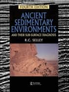 Ancient Sedimentary Environments ebook by Selley, Richard C.