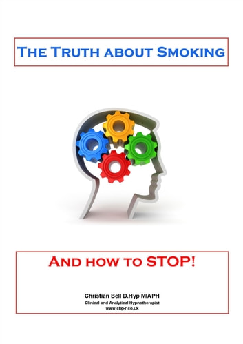 The Truth about Smoking (and how to STOP) - Stop Smoking easily when you know the FACTS! ebook by Christian Bell
