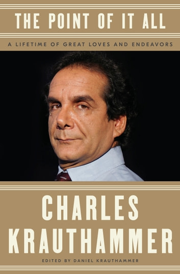The Point of It All - A Lifetime of Great Loves and Endeavors ebook by Charles Krauthammer