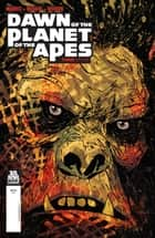 Dawn of the Planet of the Apes #3 ebook by Michael Moreci, Dan McDaid