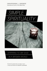 Simple Spirituality: Learning to See God in a Broken World - Learning to See God in a Broken World ebook by Christopher L. Heuertz,Shane Claiborne