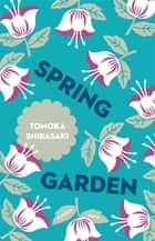 Spring Garden ebook by TOMOKA SHIBASAKI, Polly Barton