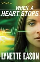 When a Heart Stops (Deadly Reunions Book #2) - A Novel ebook by Lynette Eason