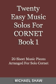 Twenty Easy Music Solos For Cornet Book 1 ebook by Michael Shaw
