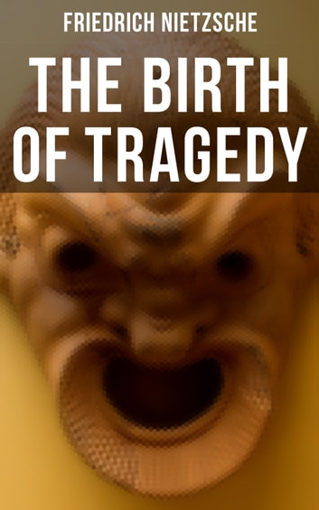 The Birth of Tragedy - Hellenism and Pessimism ebook by Friedrich Nietzsche