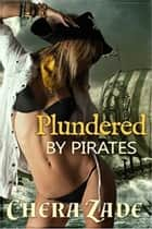Plundered by Pirates: Historical Group Erotica (Racy Historical Menage Book 1) - Plundered by Pirates ebook by Chera Zade