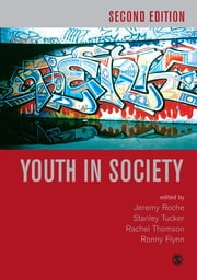 Youth in Society - Contemporary Theory, Policy and Practice ebook by Jeremy Roche,Stan Tucker,Ronny Flynn,Rachel Thomson