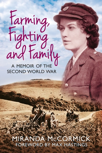 Farming, Fighting and Family - A Memoir of the Second World War ebook by Miranda McCormick