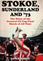 Stokoe, Sunderland and 73 ebook by Lance Hardy