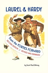 LAUREL & HARDY: FROM THE FORTIES FORWARD: Second Edition, Revised and Expanded ebook by MacGillivray, Scott