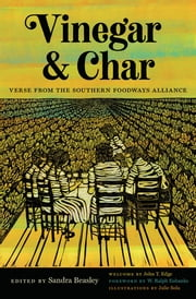 Vinegar and Char - Verse from the Southern Foodways Alliance ebook by John T. Edge, Sandra Beasley, Kevin Young,...