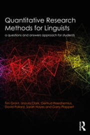 Quantitative Research Methods for Linguists - a questions and answers approach for students ebook by Tim Grant, Urszula Clark, Gertrud Reershemius,...
