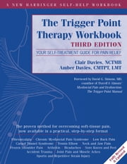 The Trigger Point Therapy Workbook - Your Self-Treatment Guide for Pain Relief ebook by Clair Davies, NCTMB, Amber Davies,...