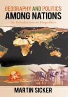 Geography and Politics Among Nations ebook by Martin Sicker