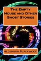 The Empty House and Other Ghost Stories ebook by Algernon Blackwood