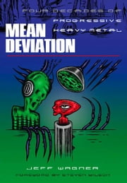 Mean Deviation: Four Decades of Progressive Heavy Metal eBook by Jeff Wagner, Steven Wilson