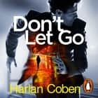 Don't Let Go - from the #1 bestselling creator of the hit Netflix series The Stranger audiobook by