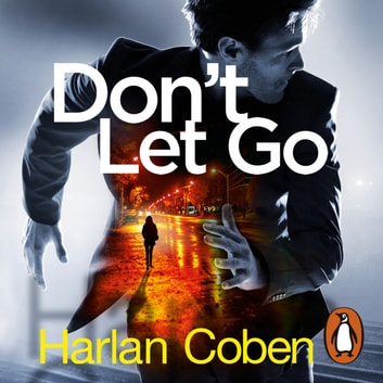 Don't Let Go - from the #1 bestselling creator of the hit Netflix series The Stranger audiobook by Harlan Coben