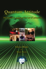 Quantum Attitude: The System Of Applying The Law Of Attraction ebook by Dr. Glenn Blake