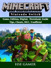 Minecraft Nintendo Switch Game, Edition, Digital, Download, Guide, Tips, Cheats, DLC, Unofficial ebook by Hse Gamer