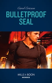 Bulletproof Seal (Mills & Boon Heroes) (Red, White and Built, Book 6) ekitaplar by Carol Ericson