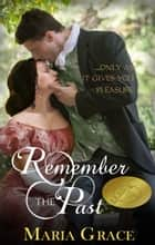 Remember the Past ebook by Maria Grace