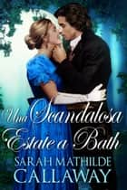 Una scandalosa estate a Bath ebook by Sarah Mathilde Callaway