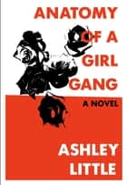 Anatomy of a Girl Gang ebook by Ashley Little