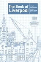 The Book of Liverpool - A City in Short Fiction ebook by Ramsey Campbell, Frank Cottrell Boyce, Beryl Bainbridge