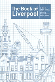 The Book of Liverpool - A City in Short Fiction ebook by Ramsey Campbell,Frank Cottrell Boyce,Beryl Bainbridge