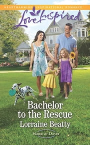 Bachelor to the Rescue (Mills & Boon Love Inspired) (Home to Dover, Book 5) ebook by Lorraine Beatty