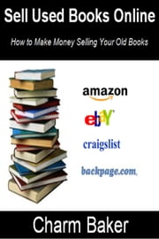 Sell Used Books Online (How to Make Money Selling Your Old Books) ebook by Charm Baker