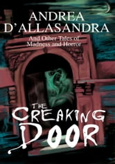 THE CREAKING DOOR - And Other Tales of Madness and Horror ebook by Andrea D'Allasandra