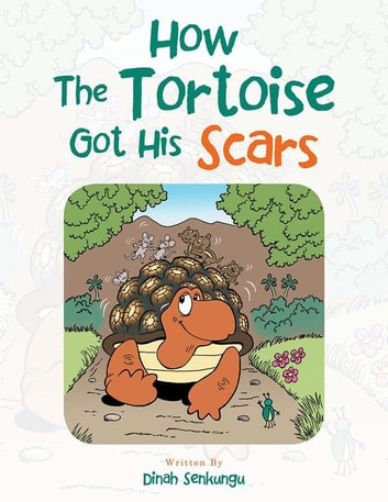 How the Tortoise Got His Scars ebook by Dinah Senkungu