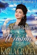 Mail Order Bride Winona - Silver River Brides, #4 ebook by Karla Gracey