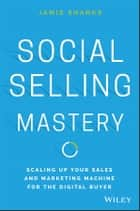Social Selling Mastery - Scaling Up Your Sales and Marketing Machine for the Digital Buyer ebook by Jamie Shanks