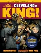 Cleveland Is King - The Cleveland Cavaliers' Historic 2016 Championship Season ebook by Brendan Bowers
