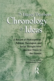 Fitzroy Dearborn Chronology of Ideas - A Record of Philosophical, Political, Theological and Social Thought from Ancient Times to the Present ebook by Melinda Corey,George Ochoa