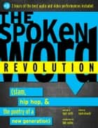 Spoken Word Revolution - Slam, Hip Hop, and the Poetry of a New Generation ebook by Mark Eleveld