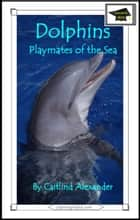 Dolphins: Playmates of the Sea: Educational Version ebook by Caitlind L. Alexander