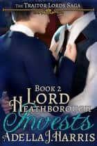Lord Heathborough Invests ebook by Adella J Harris